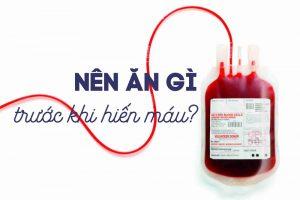 trước khi hiến máu nên ăn gì kiêng gì