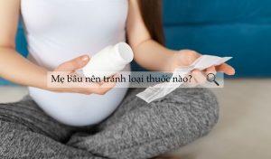 Những loại thuốc phụ nữ mang thai không nên uống